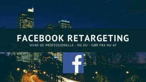 Facebook Retargeting – 5 metoder for de professionelle (og nu dig)